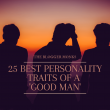 25 best personality traits of a good man- Spot these easy traits