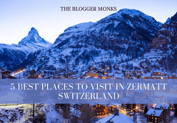 5 best places to visit in Zermatt Switzerland