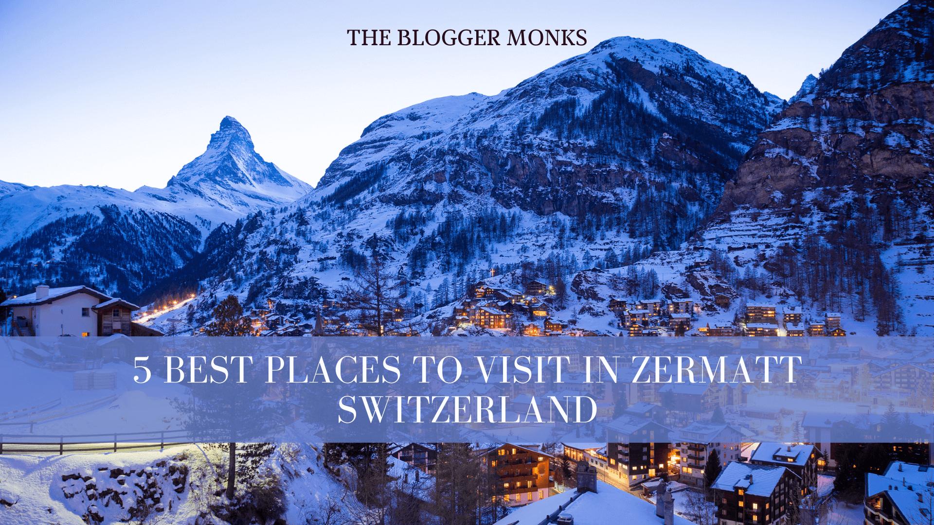 5 best places to visit in Zermatt Switzerland